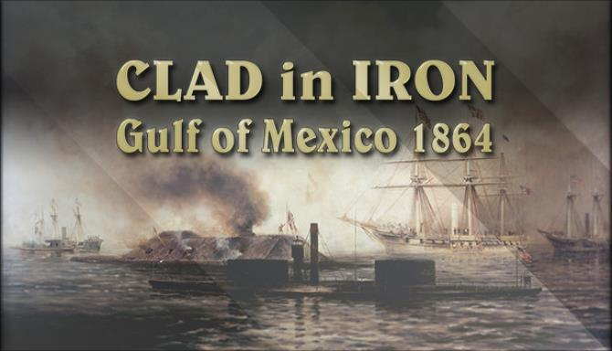 Clad in Iron: Gulf of Mexico 1864 Free Download