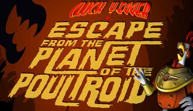 Cluck Yegger in Escape From The Planet of The Poultroid Free Download