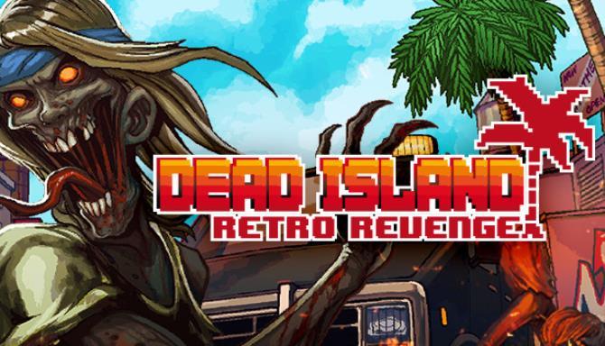 Dead Island Retro Revenge Free Download