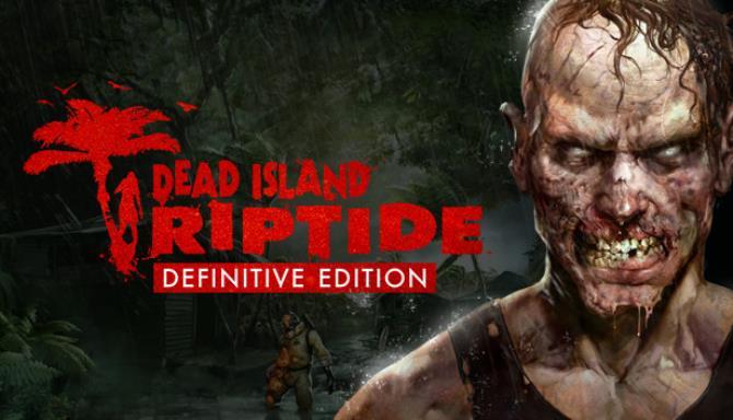 Dead Island: Riptide Definitive Edition Free Download