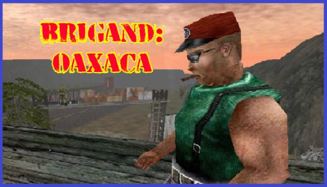 Brigand: Oaxaca Free Download