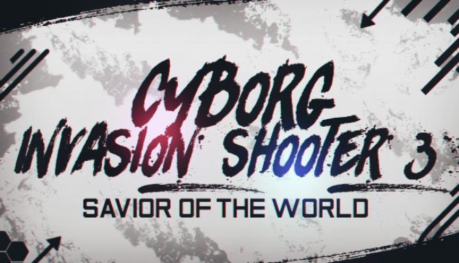 Cyborg Invasion Shooter 3 Savior Of The World Free Download