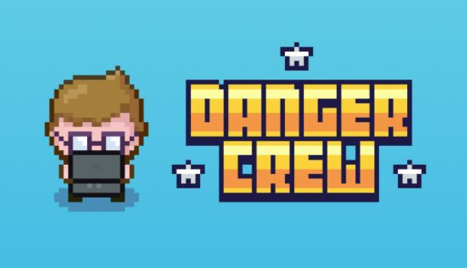 Danger Crew Free Download