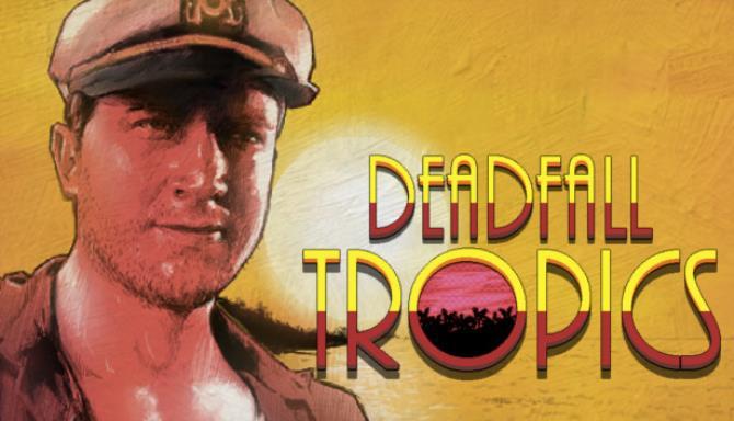 Deadfall Tropics Free Download