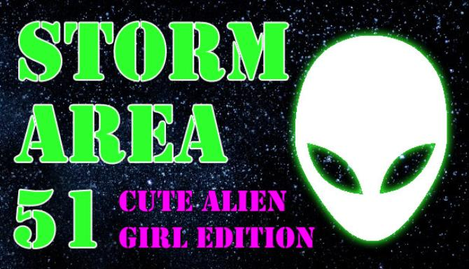 STORM AREA 51 CUTE ALIEN GIRL EDITION Free Download