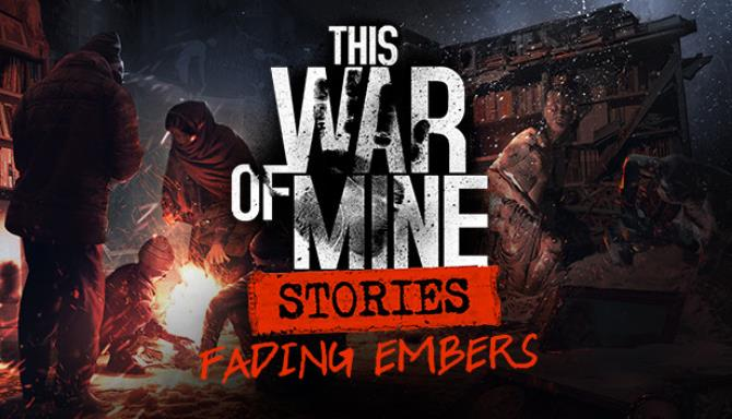 This War of Mine Stories Fading Embers Update v20190814 Free Download