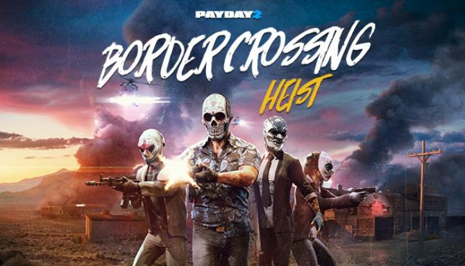 PAYDAY 2 Border Crossing Heist Crackfix Free Download