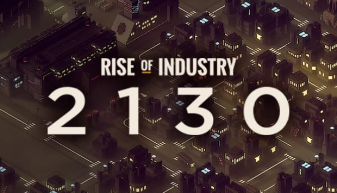 Rise of Industry 2130 Update v2 1 4 1301a Free Download