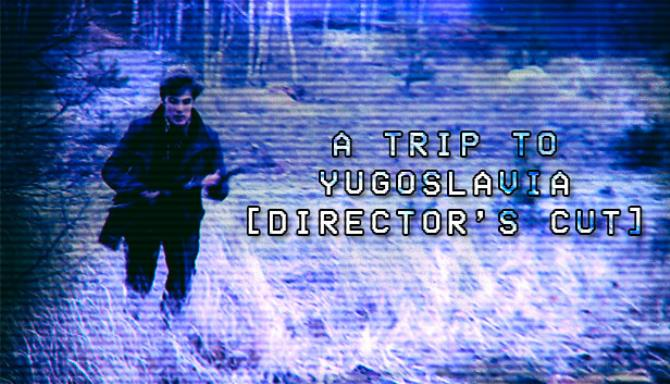 A Trip to Yugoslavia: Director's Cut Free Download