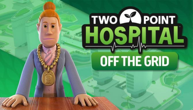 Two Point Hospital Off the Grid Update v1 20 53319 Free Download