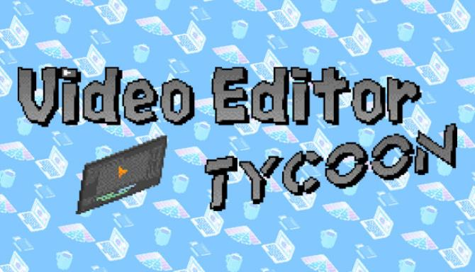Video Editor Tycoon Free Download