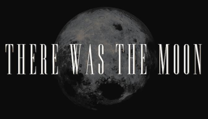 There Was the Moon Update v1 2 Free Download
