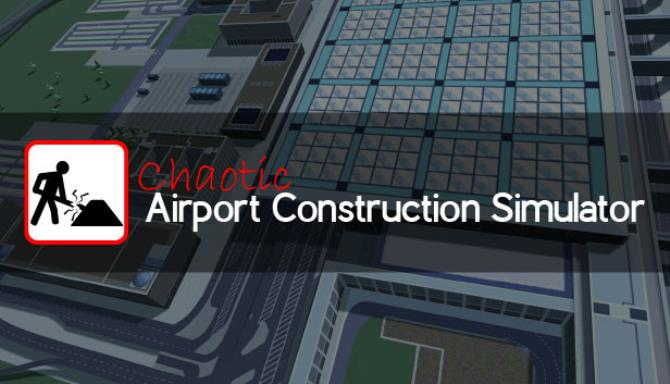 Chaotic Airport Construction Simulator Free Download