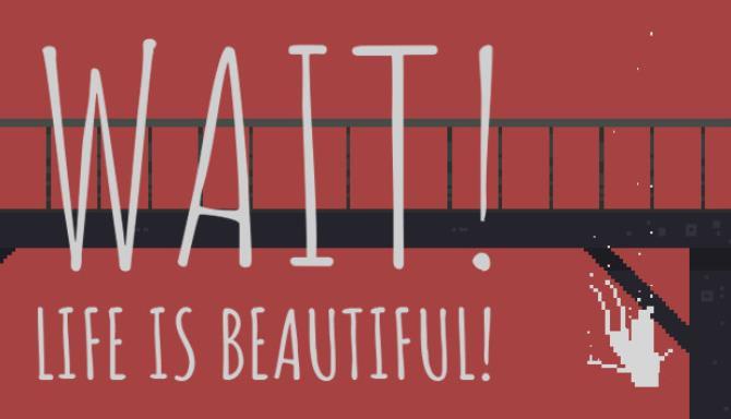 Wait! Life is beautiful! Free Download