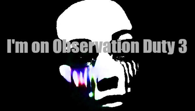 Im on Observation Duty 3 Free Download