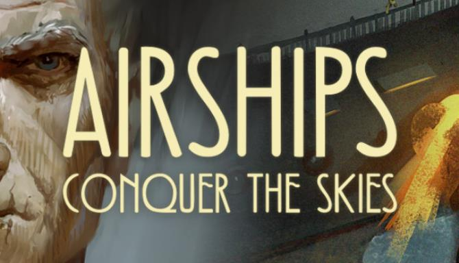 Airships: Conquer the Skies v1.0.20.2 Free Download