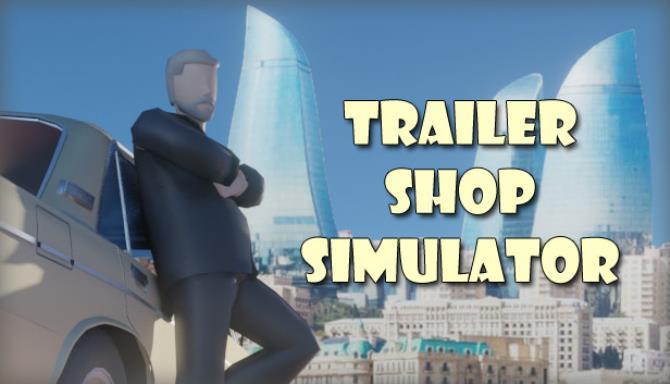 Trailer Shop Simulator Free Download